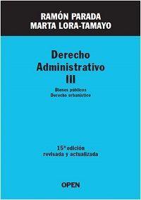 Derecho administrativo. III, Bienes públicos, derecho urbanístico / Ramón Parada, Marta Lora-Tamayo. - 15ª ed. - 2016