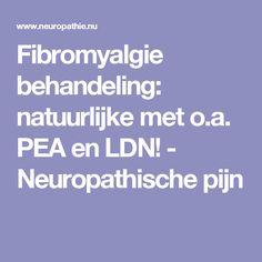 Fibromyalgie behandeling: natuurlijke met o.a. PEA en LDN! - Neuropathische pijn