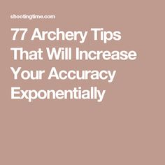 77 Archery Tips That Will Increase Your Accuracy Exponentially