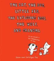 The cat, the dog, Little Red, the exploding eggs, the wolf, and Grandma / Diane and Christyan Fox