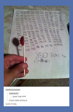 OH MY GOSH THAT WOULD BE THE MOST BORING THING IN THE WORLD TO COUNT ALL THE LICKS