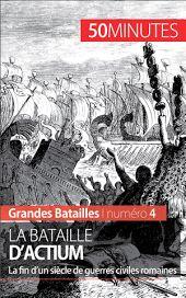 La bataille d'Actium : La fin d'un siècle de guerres civiles romaines