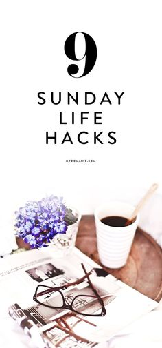 These Sunday life hacks from will help you have a more productive week.