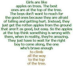 """Great quote for teenage girls... or even 20-something girls... or any-age girls. :-)  **adding my own commentary here** > Marissa Danenberg Webster says: There are no """"rotten apples"""".  Only misguided ones.  Some of the sweetest fruit is close to the ground.  Lets not discount and insult other girls/women.  We are all special.  Only some are not taught this and they need to be shown."""