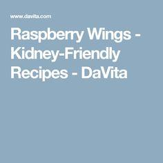 Raspberry Wings - Kidney-Friendly Recipes - DaVita