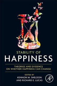 "Sheldon, Kennon M. ""Stability of happiness [electronic resource] : theories and evidence on whether happiness can change"". Location: Elsevier electronic books"