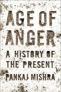 Age of Anger: A History of the Present by [Mishra, Pankaj] Great Books To Read, New Books, Good Books, Date, Reading Lists, Book Lists, Buzzfeed Books, Best History Books, Nonfiction Books