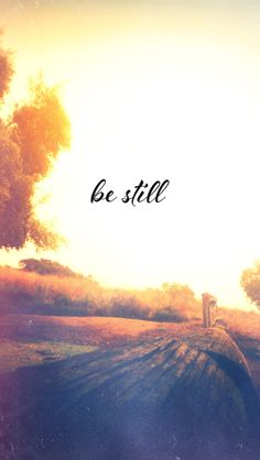 Be Still and know that I am God  Psalms 46:10 follow me www.pinterest.com/withlovefromf