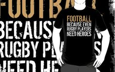 Funny 'Football Because Even Rugby Players Need Heroes' T-Shirt and Accessories by Albany Retro