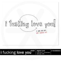 "Funny valentine card ""i fucking love you!""."