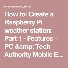 How to: Create a Raspberry Pi weather station: Part 1 - Features - PC & Tech Authority Mobile Edition