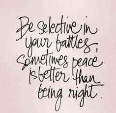 Be selective in your battles