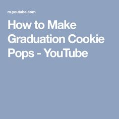 How to Make Graduation Cookie Pops - YouTube