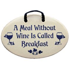 "I'd have to say it again. ""A Meal Without Wine Is Breakfast."" Where we would serve mimosa's of course."