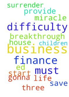 My God I pray for my finance difficulty. In my business - My God I pray for my finance difficulty. In my business pray for breakthrough in my three business I have start ed I pray for a miracle in my life I also pray for a house he gonna provide I pray Father for all my children that God must save them and that they must surrender themselves to God  Posted at: https://prayerrequest.com/t/9d9 #pray #prayer #request #prayerrequest