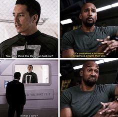 """*Robbie* """"I could break out of this in like 10 seconds.  *Mack* """"Yea, uh-huh, riiight"""" Agents of Shield"""