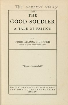 The Good Soldier by Ford Madox Ford  http://upload.wikimedia.org/wikipedia/commons/1/13/The_Good_Soldier_First_Edition%2C_Ford_Madox_Ford.jpg
