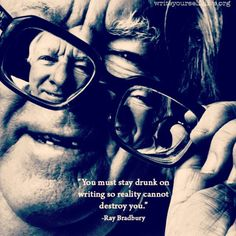 """""""You must stay drunk on writing so reality cannot destroy you."""""""