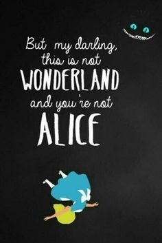 "Alice in Wonderland. ""But darling this is not Wonderland & you are not Alice. Lewis Carroll, Alice Quotes, Disney Quotes, Alice And Wonderland Quotes, Adventures In Wonderland, New Quotes, Inspirational Quotes, Motivational, Irish Quotes"