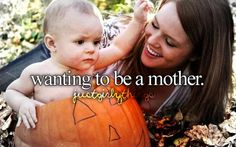 Wanting to be a mother... Just girly things