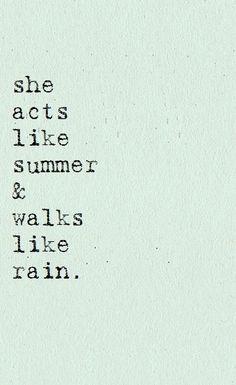 Acts like summer, walks like rain.
