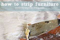 how to strip furniture by perfectly imperfect