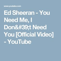 Ed Sheeran - You Need Me, I Don't Need You [Official Video] - YouTube