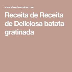 Receita de Receita de Deliciosa batata gratinada