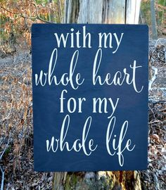 Chalkboard Wedding Sign Love Quotes Wood Plaque Gift Ideas with my whole heart my whole life Signage Rustic Anniversary Engagement Gifts - The Sign Shoppe - 1
