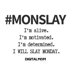 Motivational Monday Quotes To Help Inspire Your Week MONSLAY - I'm alive, motivated and determined. Don't miss our 50 Monday Motivational Quotes to help inspire your week! Motivacional Quotes, Babe Quotes, Quotes To Live By, Quotes Slay, Funny Quotes, New Week Quotes, Rest Day Quotes, Bossy Quotes, Monday Motivation Quotes