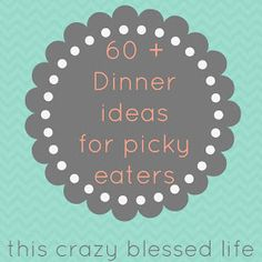 This Crazy, Blessed Life: 60+ Dinners for Picky Eaters FINALLY someone gets what a picky eater really is! This is great since my hubby is the pickiest and everyone tries to sneak stuff in but he notices. Thanks for the ideas!