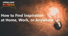 042 – How to Find Inspiration at Home, Work, or Anywhere