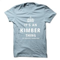 Its An KIMBER Thing. You Wouldns Understand - #nike sweatshirt #cropped sweater. MORE INFO => https://www.sunfrog.com/No-Category/Its-An-KIMBER-Thing-You-Wouldns-Understand.html?68278