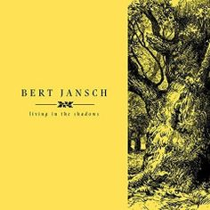 Bert Jansch – Living In The Shadows (2017)  Artist:  Bert Jansch    Album:  Living In The Shadows    Released:  2017    Style: Folk   Format: MP3 320Kbps   Size: 535 Mb            Tracklist:  01 – The Ornament Tree (Bonny Portmore)  02 – The Banks O'Sicily  03 – The Rambling Boys Of Pleasure  04 – The Rocky Road To Dublin  05 – Three Dreamers  06 – The Mountain Streams  07 – The Blackbirds Of Mullamore  08 – Ladyfair  09 – The Road Tae Dundee  10 – Tramps And Hawkers  11 – The Januar..