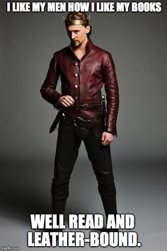 I like my men how I like my books. Well read and leather-bound. tom hiddleston