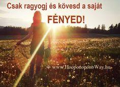 Hálát adok a mai napért. Csak ragyogj és kövesd a saját Fényed! Mert senkiéhez nem hasonlítható, mert a te Fényed téged segít a te utadon. Csodája az, hogy mikőzben téged vezérel, másoknak is világosságot nyújt. Így szeretlek, Élet!  Köszönöm. Szeretlek ⚜ Ho'oponoponoWay Magyarország  HO'OPONOPONO TANFOLYAM OKTÓBER 22-23-ÁN BUDAPESTEN. A LÉLEKNEK. Budapest, Quotes, Movie Posters, Life, Qoutes, Film Poster, Popcorn Posters, Quotations, Film Posters