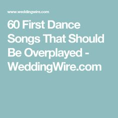 60 First Dance Songs That Should Be Overplayed  - WeddingWire.com