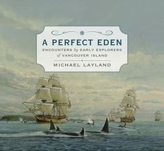 A Perfect Eden by Michael Layland, finalist for the 2017 Roderick Haig-Brown Regional Prize and the 2017 Bill Duthie Booksellers' Choice Award