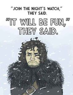 """The struggles of being Jon Snow. 