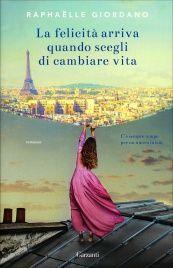 La Felicità Arriva Quando Scegli di Cambiare Vita - Libro di Raphaelle Giordano - C'è sempre tempo per un nuovo inizio - Acquistalo online, consegna in 24 ore!.