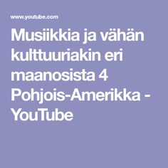 Musiikkia ja vähän kulttuuriakin eri maanosista 4 Pohjois-Amerikka - YouTube