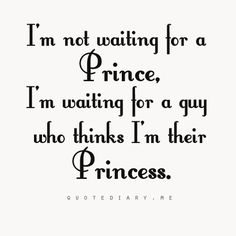 I'm not waiting for a Prince. I'm waiting for a guy who thinks I'm their Princess. Prince Charming Quotes, My Prince Charming, Princess Charming, Cute Quotes, Great Quotes, Funny Quotes, Inspirational Quotes, Men Quotes, Girl Quotes