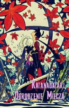 """Opublikowałem właśnie """" Wprowadzenie:  Moja historia  Katanagatari: Odrodzenie Miecza """"."""