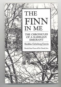 The Finn in Me: The Chronicles of a Karelian Emigrant by Sinikka Gronberg Garcia (Paperback / softback, Finnish Recipes, Folklore, Finland, Roots, History, Ebay, Historia
