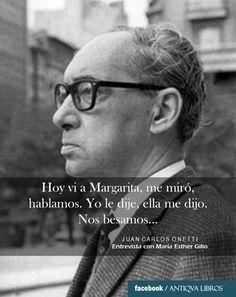 """""""Hoy vi a Margarita, me miró, hablamos. Yo le dije, ella me dijo. Nos besamos..."""" - Juan Carlos Onetti, Entrevista con María Esther Gilio. Literatura uruguaya"""