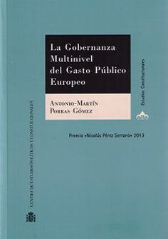 La gobernanza multinivel del gasto público europeo / Antonio-Martín Porras Gómez. - Madrid: Centro de Estudios Políticos y Constitucionales, 2015