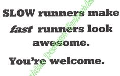 SLOW runners make FAST runner look AWESOME. You're Welcome