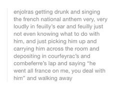Drunk Enjolras Feuilky, he went all France on me, you deal with it Combeferre Courfeurac