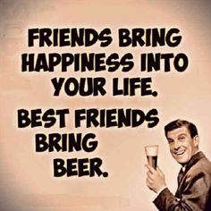 """""""Friends bring happiness into your life. Best friends bring beer."""" #quotes #memes #beermemes #nationalbeerday #beer #beerquotes #alcohol #drinks 