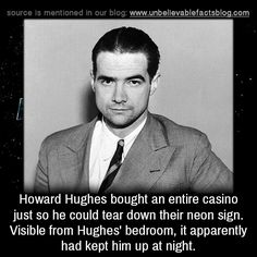 Howard Hughes bought an entire casino just so he could tear down their neon sign. Visible from Hughes' bedroom, it apparently had kept him up at night.